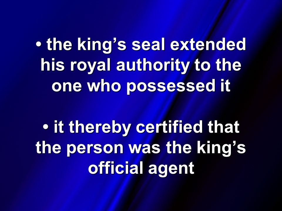 the king's seal extended his royal authority to the one who possessed it it thereby certified that the person was the king's official agent the king's seal extended his royal authority to the one who possessed it it thereby certified that the person was the king's official agent