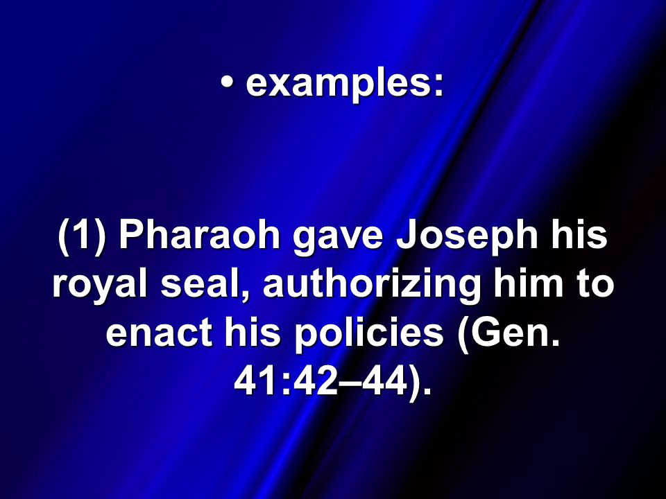 examples: examples: (1) Pharaoh gave Joseph his royal seal, authorizing him to enact his policies (Gen.