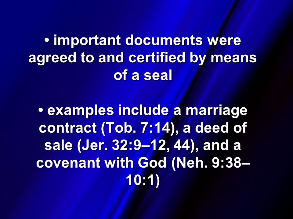 important documents were agreed to and certified by means of a seal examples include a marriage contract (Tob.