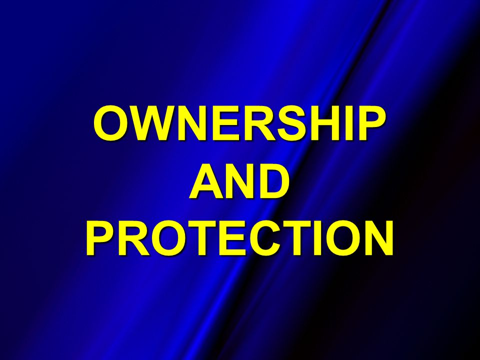 OWNERSHIP AND PROTECTION