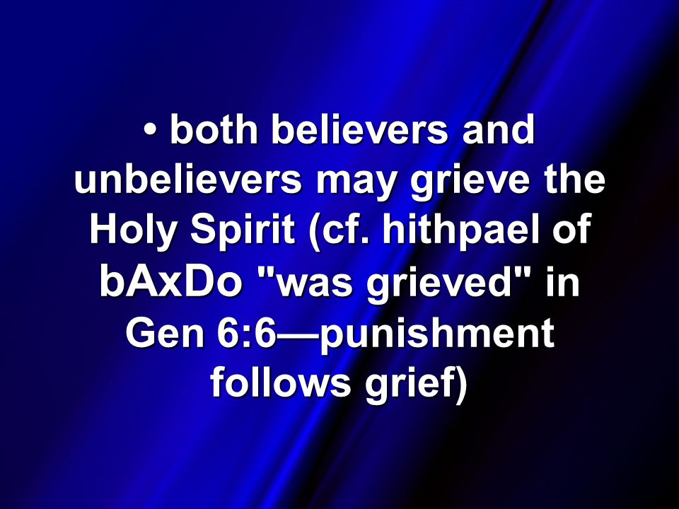 both believers and unbelievers may grieve the Holy Spirit (cf.