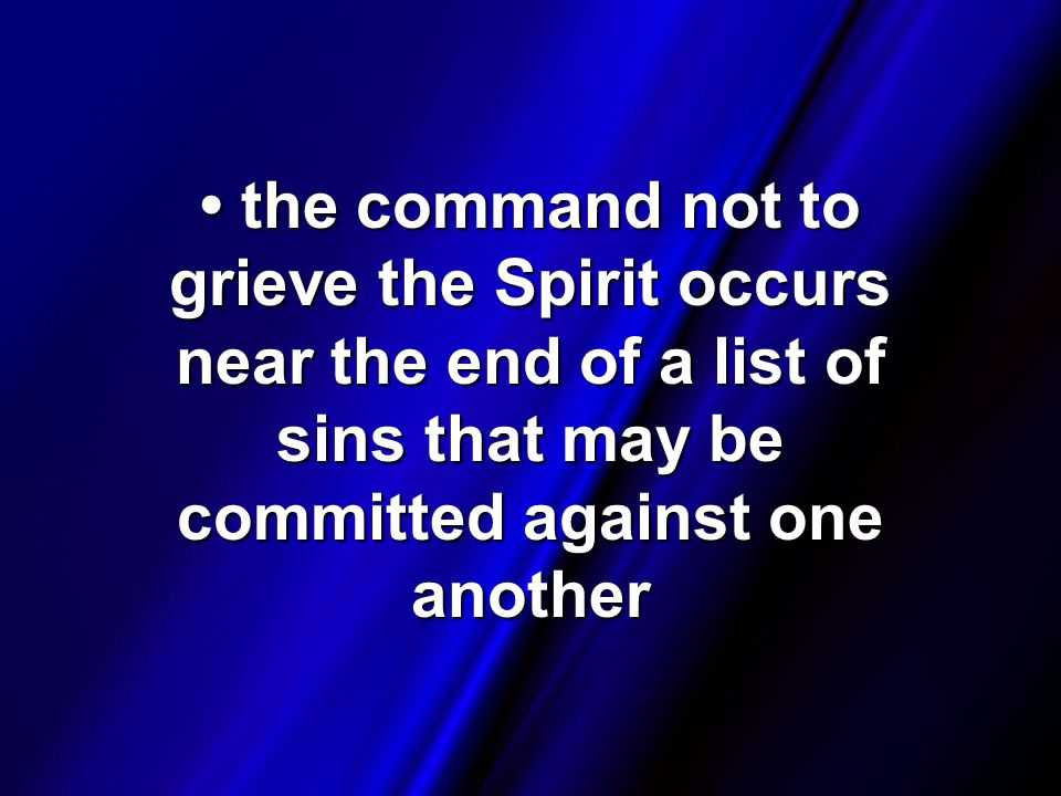 the command not to grieve the Spirit occurs near the end of a list of sins that may be committed against one another the command not to grieve the Spirit occurs near the end of a list of sins that may be committed against one another