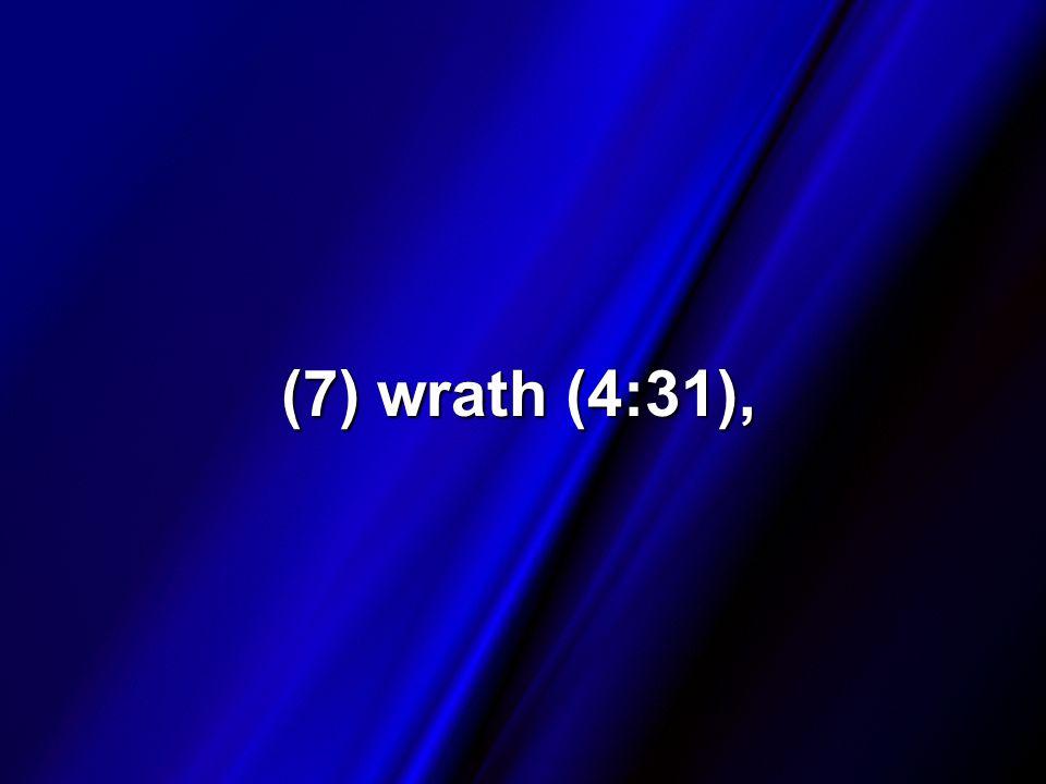 (7) wrath (4:31),