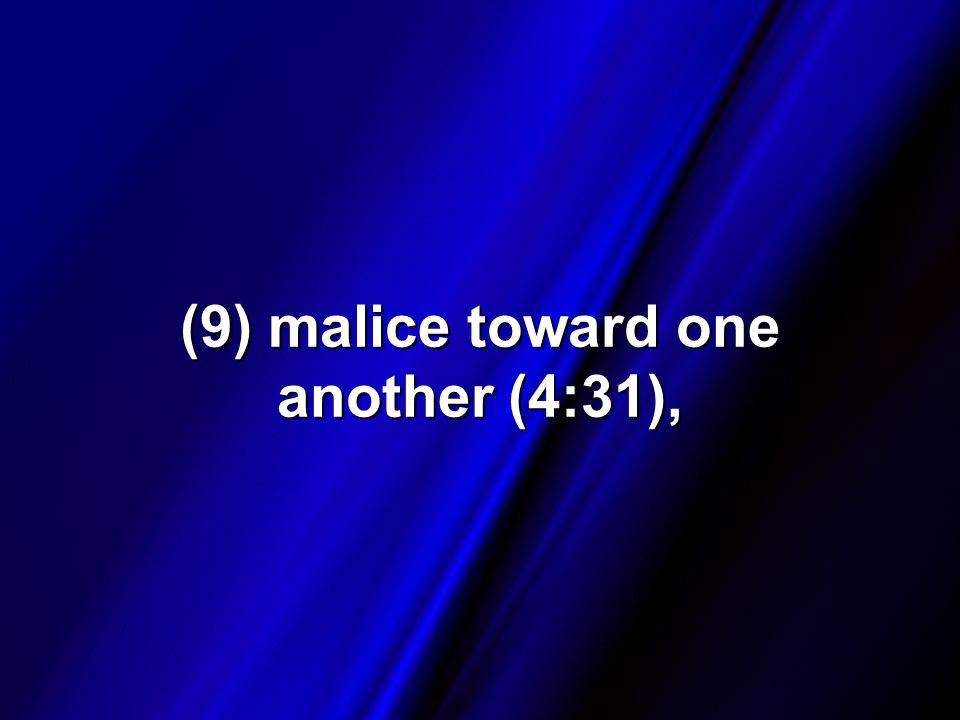 (9) malice toward one another (4:31),
