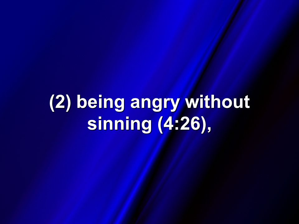 (2) being angry without sinning (4:26),