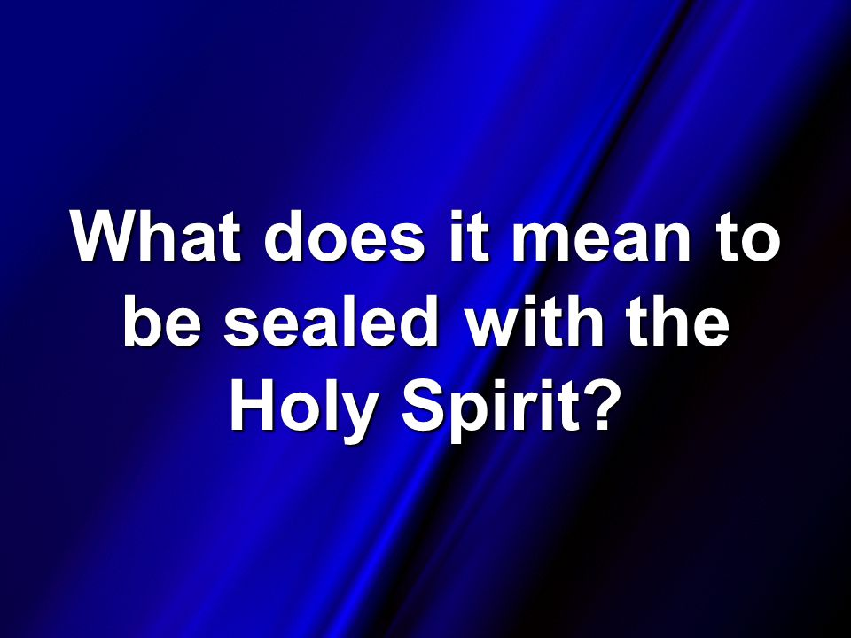 What does it mean to be sealed with the Holy Spirit?