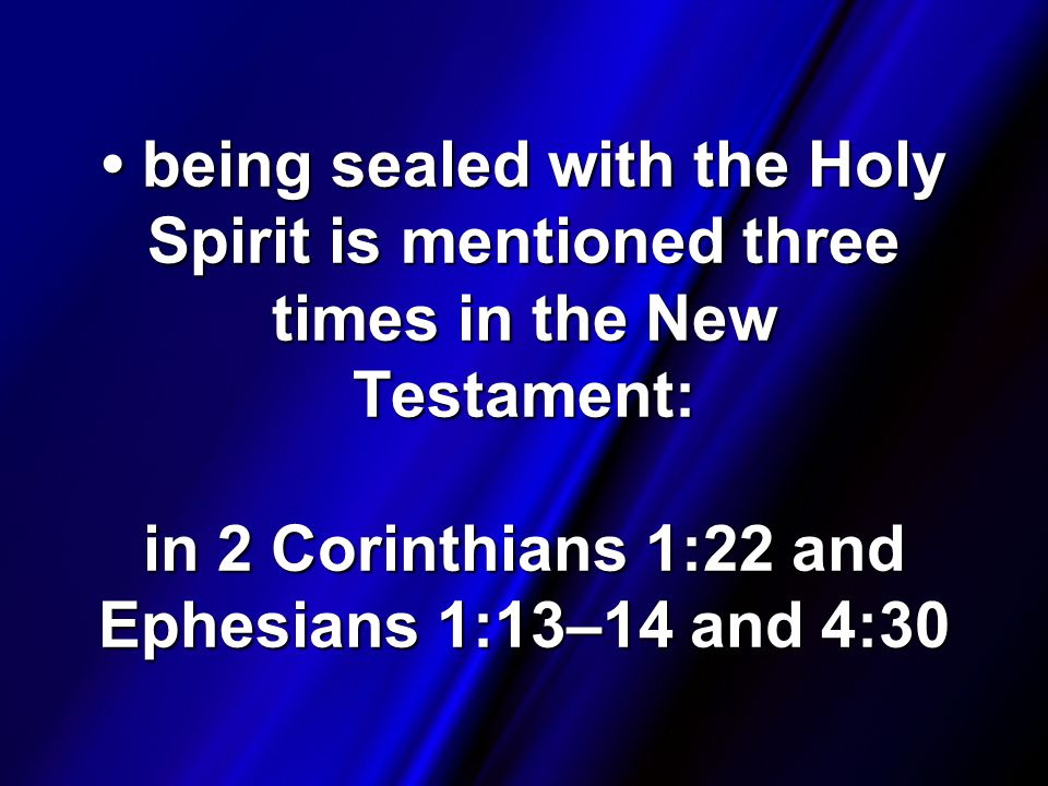 being sealed with the Holy Spirit is mentioned three times in the New Testament: in 2 Corinthians 1:22 and Ephesians 1:13–14 and 4:30 being sealed with the Holy Spirit is mentioned three times in the New Testament: in 2 Corinthians 1:22 and Ephesians 1:13–14 and 4:30
