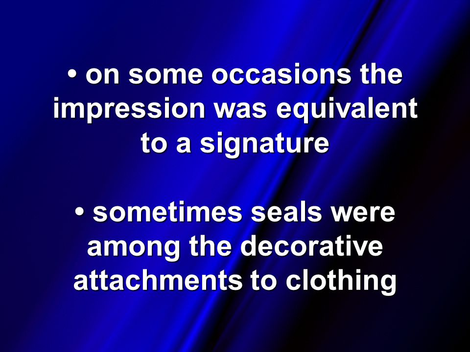 on some occasions the impression was equivalent to a signature sometimes seals were among the decorative attachments to clothing on some occasions the impression was equivalent to a signature sometimes seals were among the decorative attachments to clothing