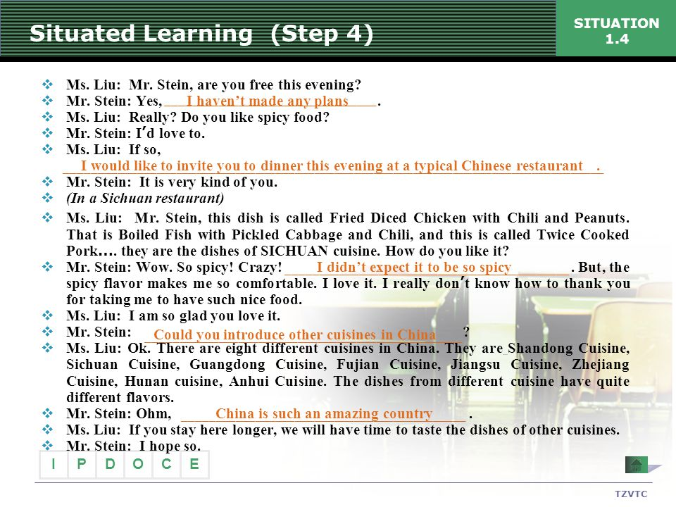 I PECDO TZVTC SITUATION 1.4 Situated Learning (Step 4)  Ms. Liu: Mr. Stein, are you free this evening?  Mr. Stein: Yes,.  Ms. Liu: Really? Do you l