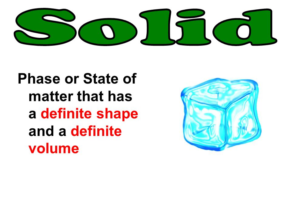 Phase or State of matter that has a definite shape and a definite volume