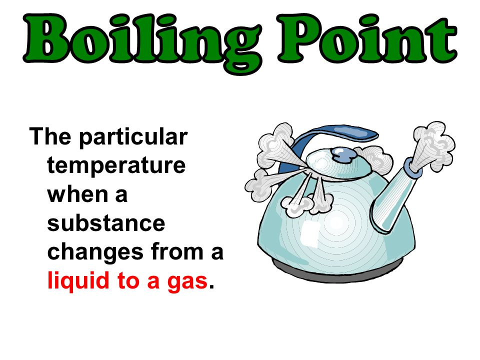 The particular temperature when a substance changes from a liquid to a gas.