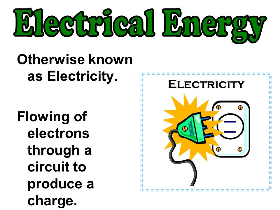 Otherwise known as Electricity. Flowing of electrons through a circuit to produce a charge.