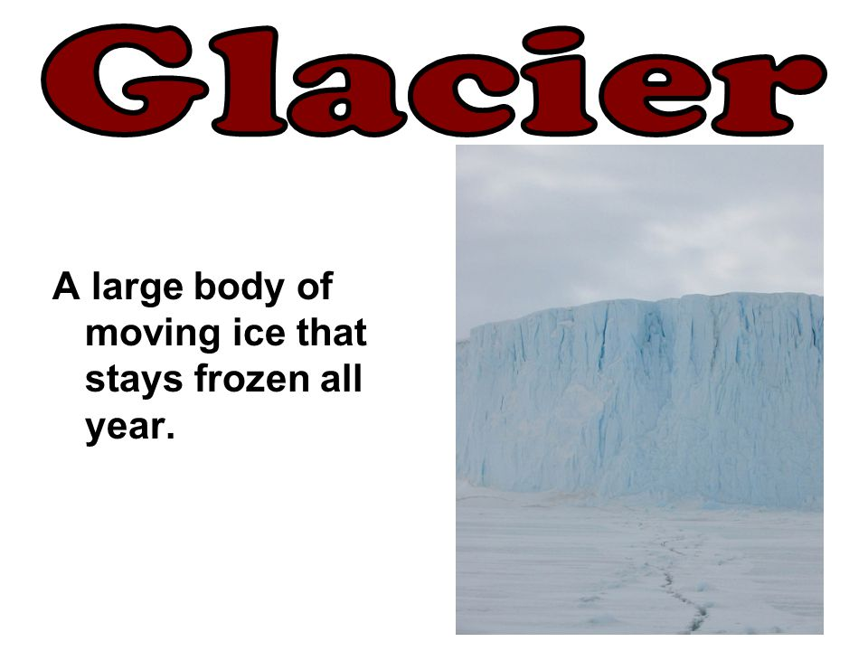 A large body of moving ice that stays frozen all year.