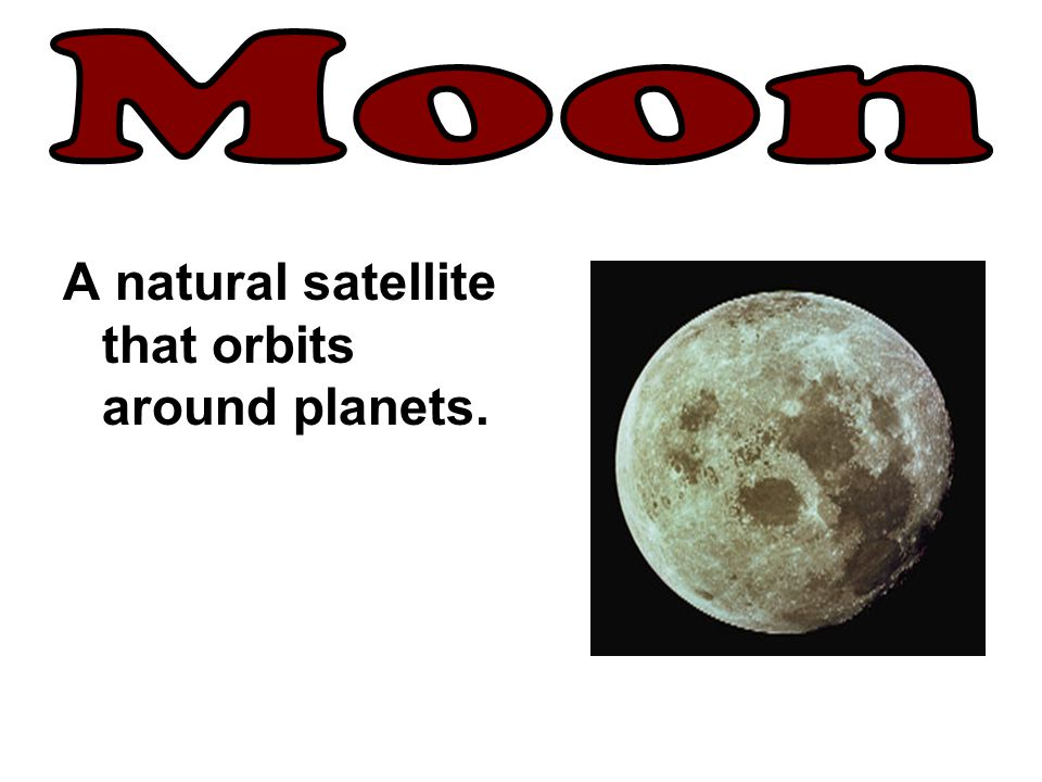 A natural satellite that orbits around planets.
