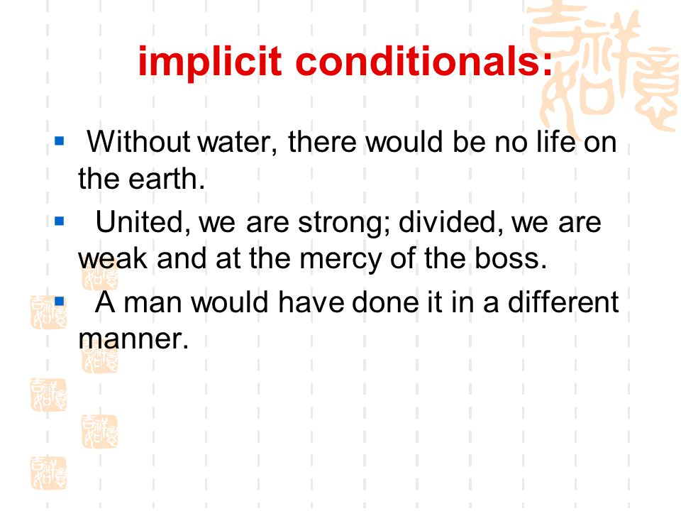implicit conditionals:  Without water, there would be no life on the earth.