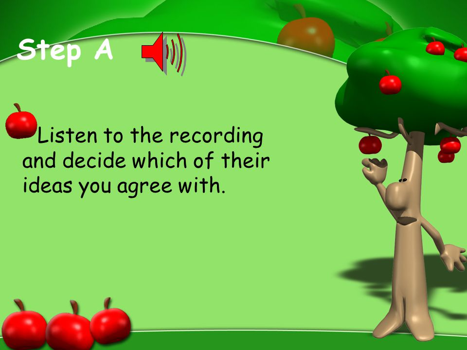Step A Listen to the recording and decide which of their ideas you agree with.
