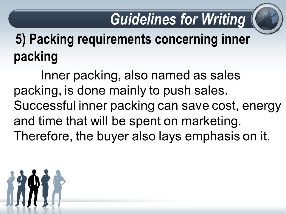 Guidelines for Writing 5) Packing requirements concerning inner packing Inner packing, also named as sales packing, is done mainly to push sales.