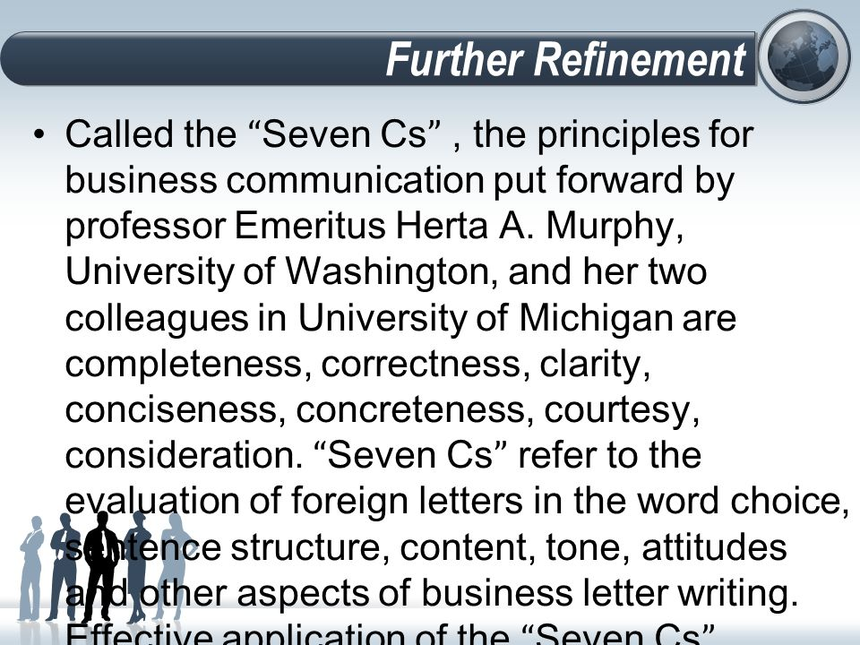Called the Seven Cs , the principles for business communication put forward by professor Emeritus Herta A.