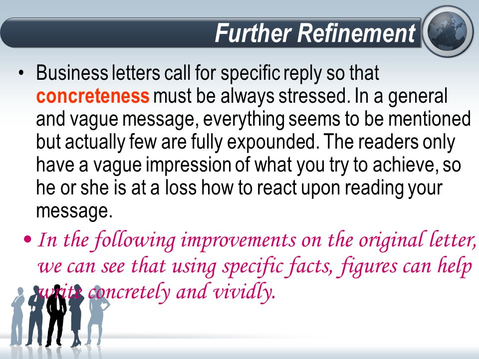 Business letters call for specific reply so that concreteness must be always stressed.