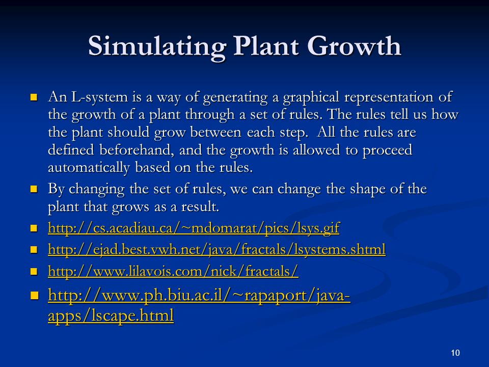 10 Simulating Plant Growth An L-system is a way of generating a graphical representation of the growth of a plant through a set of rules.