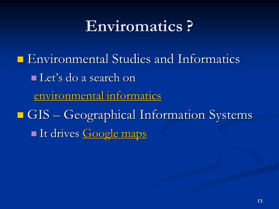 13 Enviromatics ? Environmental Studies and Informatics Environmental Studies and Informatics Let's do a search on Let's do a search on environmental