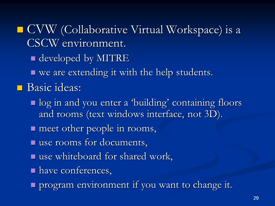 29 CVW (Collaborative Virtual Workspace) is a CSCW environment.