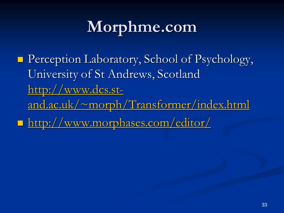 33 Morphme.com Perception Laboratory, School of Psychology, University of St Andrews, Scotland http://www.dcs.st- and.ac.uk/~morph/Transformer/index.html Perception Laboratory, School of Psychology, University of St Andrews, Scotland http://www.dcs.st- and.ac.uk/~morph/Transformer/index.html http://www.dcs.st- and.ac.uk/~morph/Transformer/index.html http://www.dcs.st- and.ac.uk/~morph/Transformer/index.html http://www.morphases.com/editor/ http://www.morphases.com/editor/ http://www.morphases.com/editor/