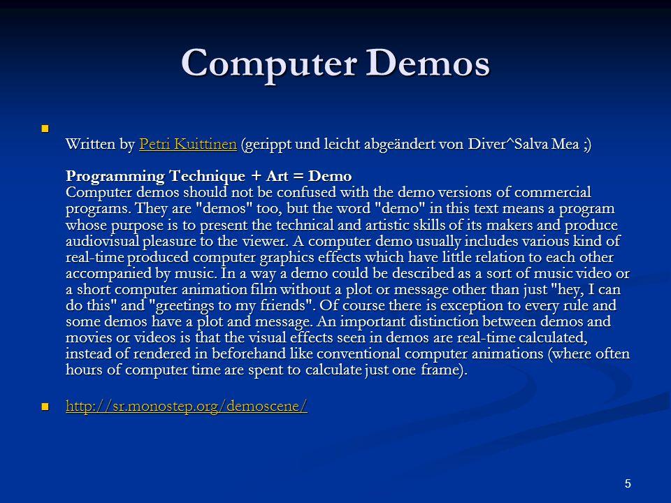 5 Computer Demos Written by Petri Kuittinen (gerippt und leicht abgeändert von Diver^Salva Mea ;) Programming Technique + Art = Demo Computer demos should not be confused with the demo versions of commercial programs.
