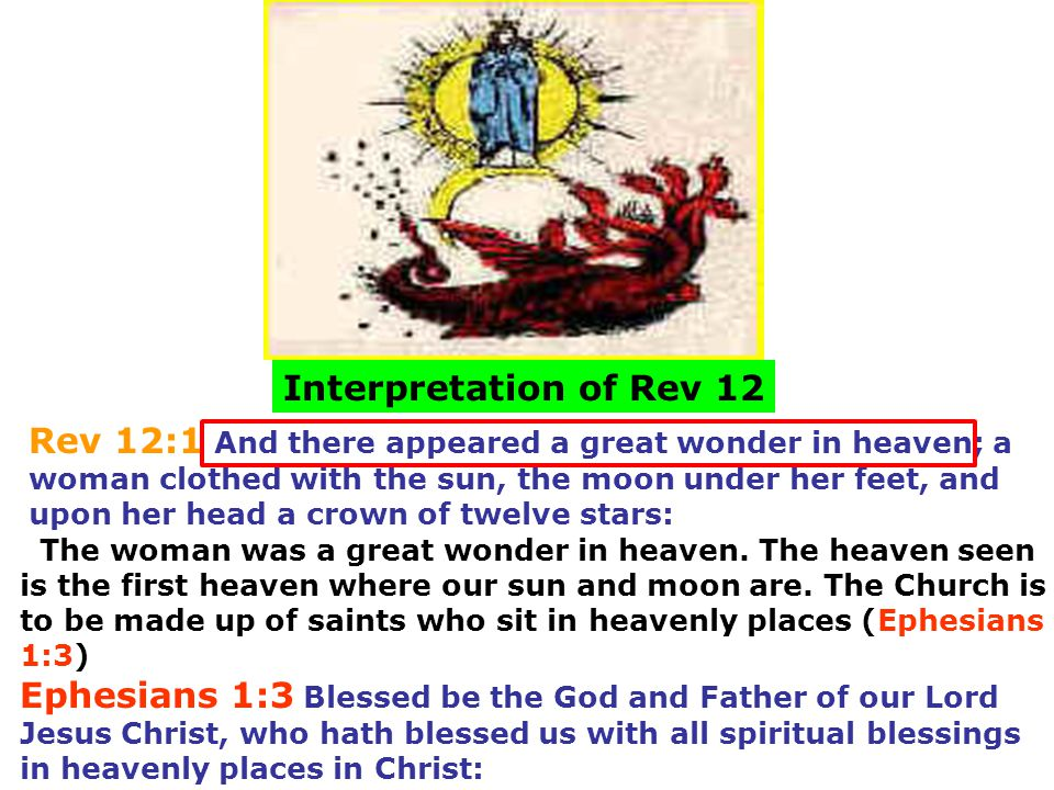 Interpretation of Rev 12 Rev 12:1 And there appeared a great wonder in heaven; a woman clothed with the sun, the moon under her feet, and upon her hea