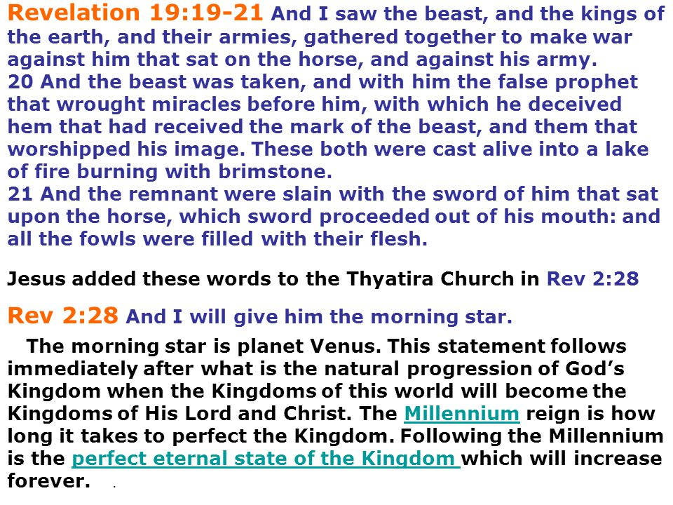 Revelation 19:19-21 And I saw the beast, and the kings of the earth, and their armies, gathered together to make war against him that sat on the horse
