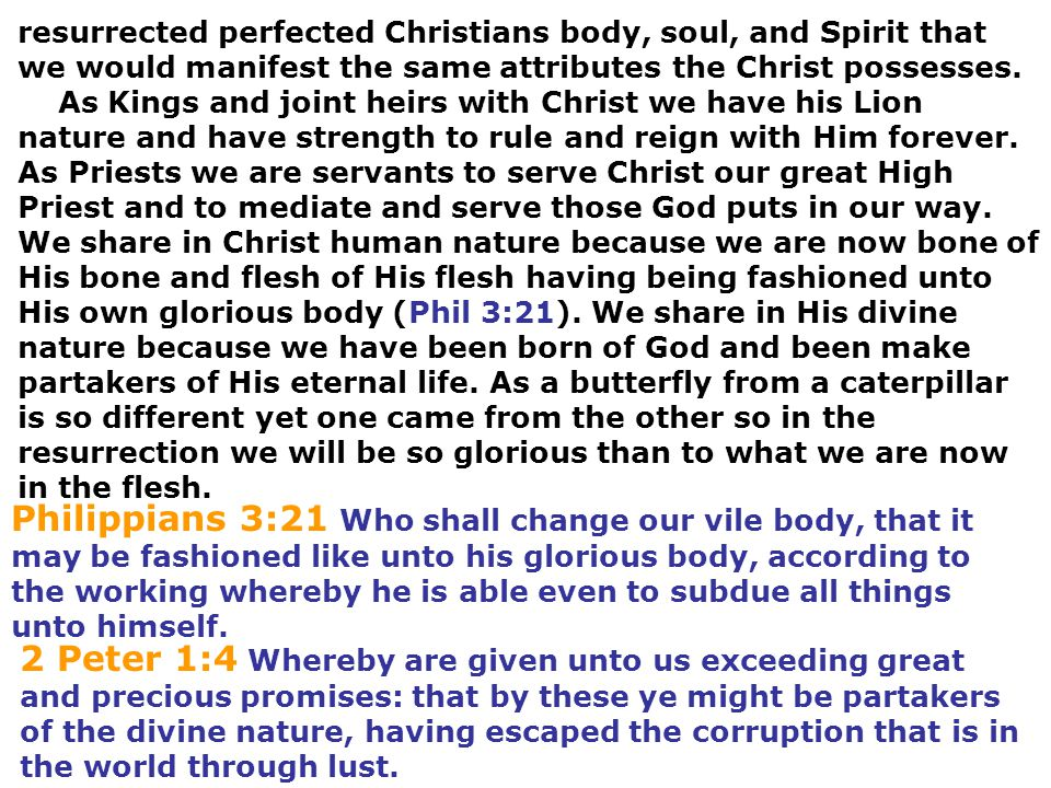 resurrected perfected Christians body, soul, and Spirit that we would manifest the same attributes the Christ possesses. As Kings and joint heirs with