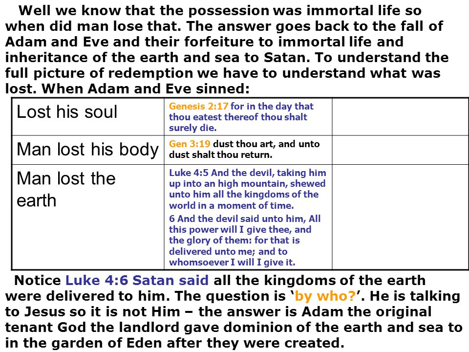 Well we know that the possession was immortal life so when did man lose that. The answer goes back to the fall of Adam and Eve and their forfeiture to