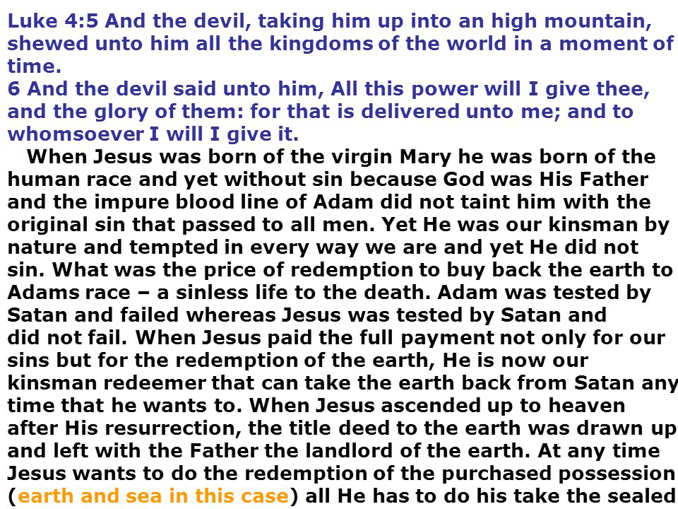 Luke 4:5 And the devil, taking him up into an high mountain, shewed unto him all the kingdoms of the world in a moment of time. 6 And the devil said u
