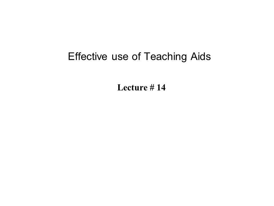 Effective use of Teaching Aids Lecture # 14