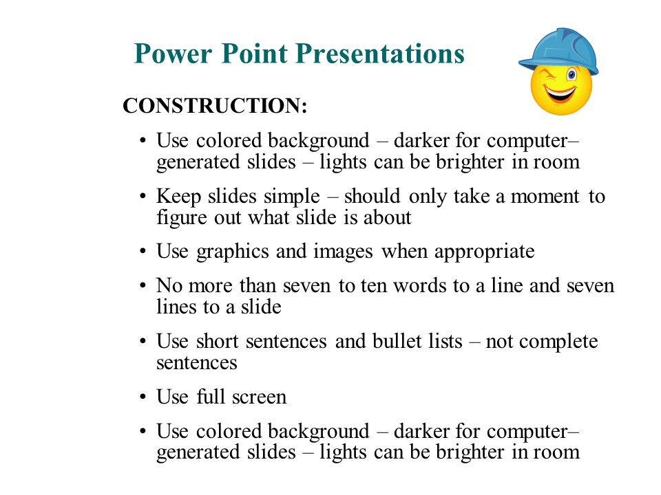 Power Point Presentations CONSTRUCTION: Use colored background – darker for computer– generated slides – lights can be brighter in room Keep slides si