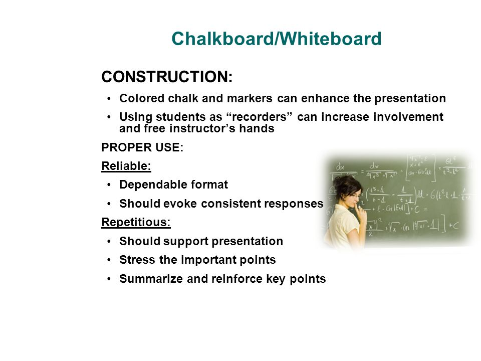"""Chalkboard/Whiteboard CONSTRUCTION: Colored chalk and markers can enhance the presentation Using students as """"recorders"""" can increase involvement and"""