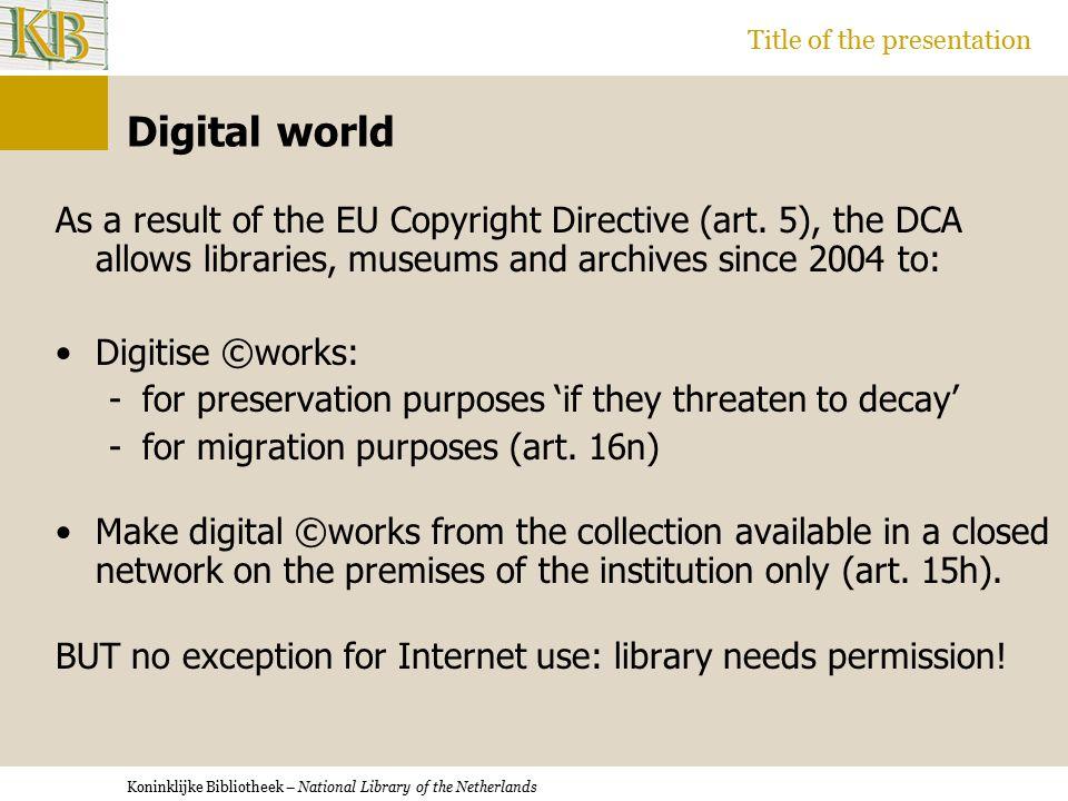 Koninklijke Bibliotheek – National Library of the Netherlands Title of the presentation Digital world As a result of the EU Copyright Directive (art.