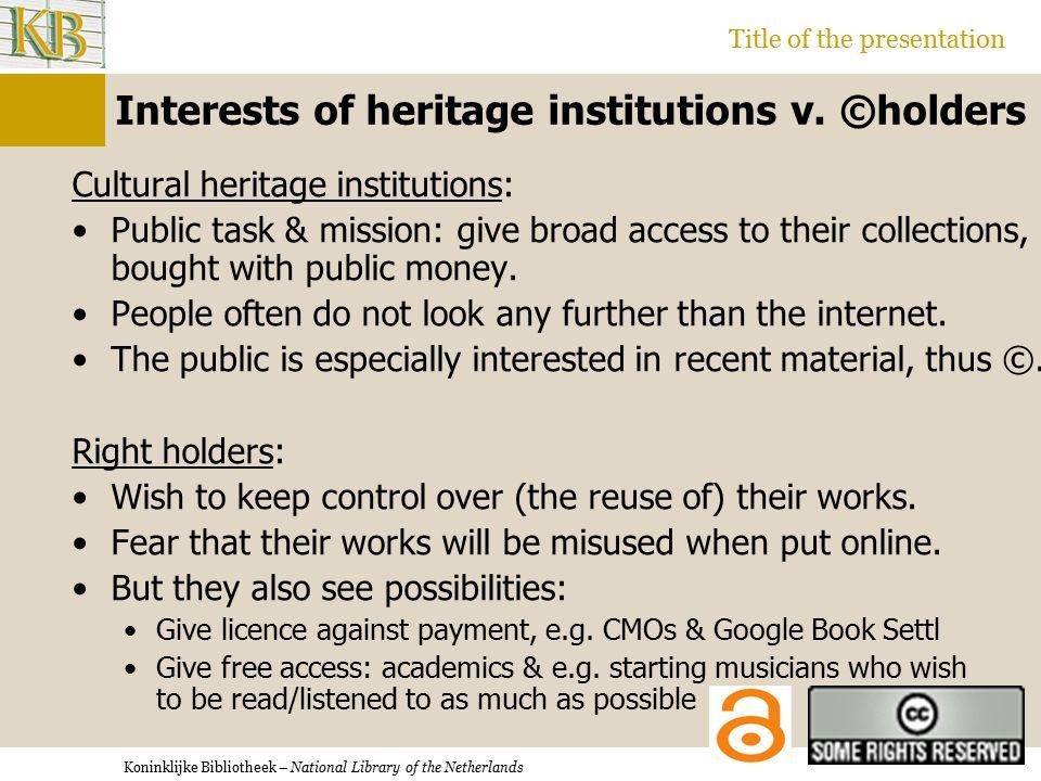 Koninklijke Bibliotheek – National Library of the Netherlands Title of the presentation Interests of heritage institutions v.