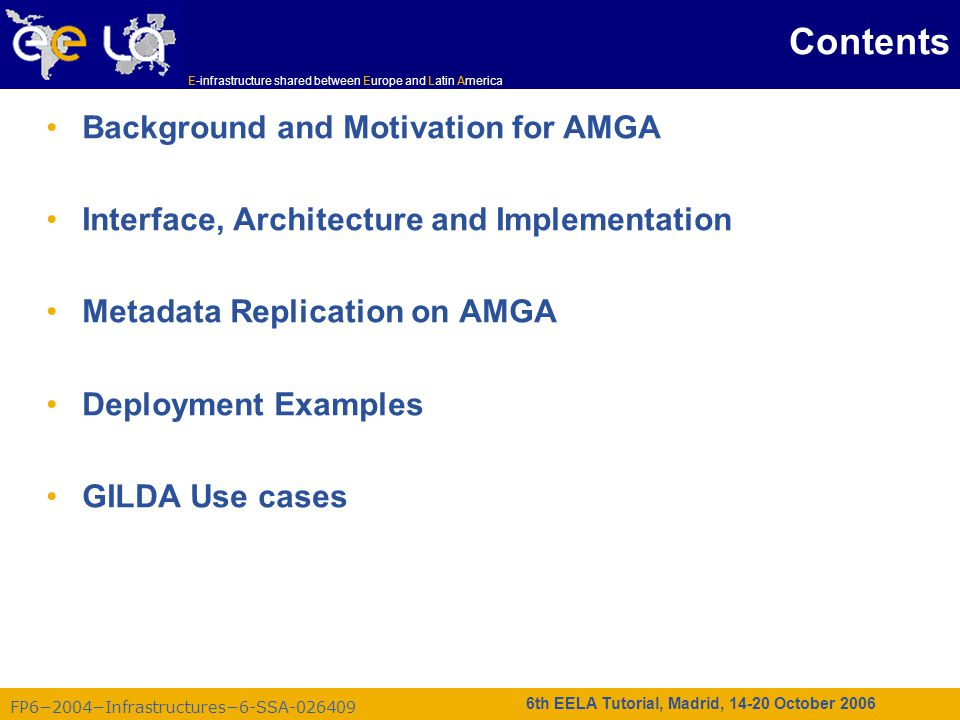 FP6−2004−Infrastructures−6-SSA-026409 E-infrastructure shared between Europe and Latin America 6th EELA Tutorial, Madrid, 14-20 October 2006 Contents