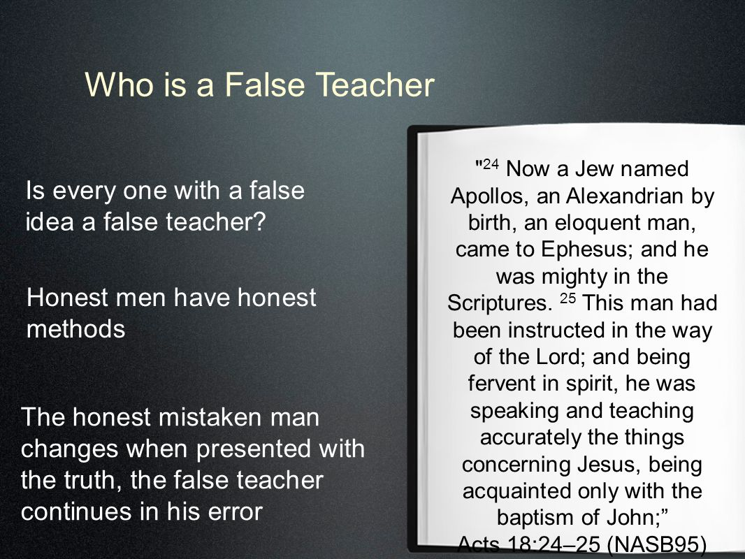 Who is a False Teacher Is every one with a false idea a false teacher.