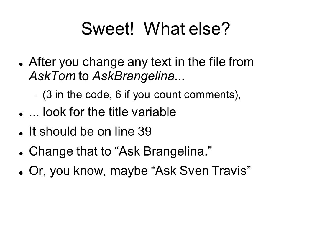 Sweet. What else. After you change any text in the file from AskTom to AskBrangelina...