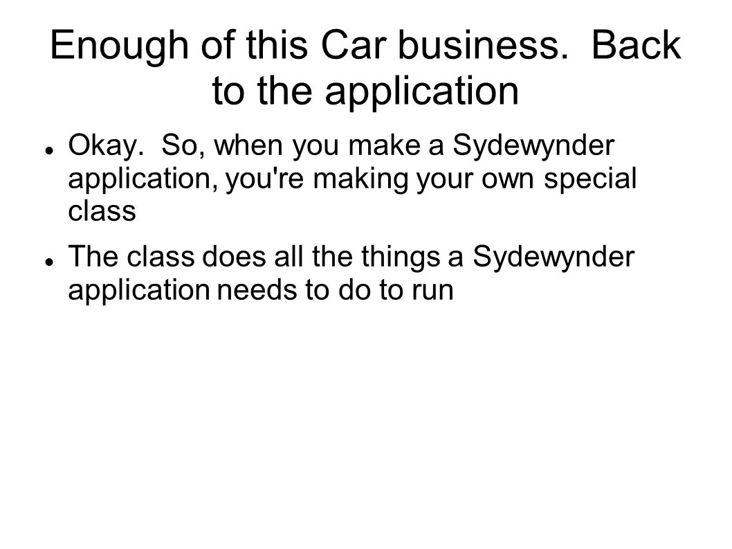 Enough of this Car business. Back to the application Okay.