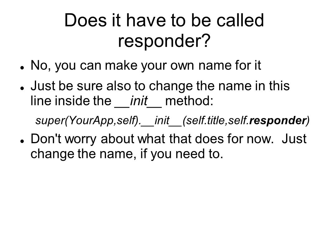 Does it have to be called responder.