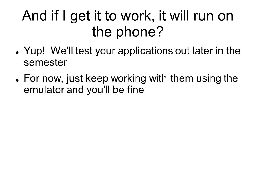 And if I get it to work, it will run on the phone.
