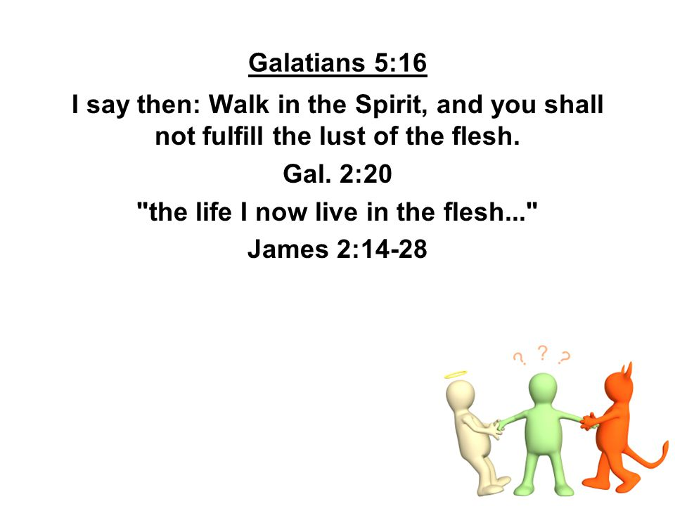 Galatians 5:16 - Context For you, brethren, have been called to liberty; only do not use liberty as an opportunity for the flesh, but through love serve one another.
