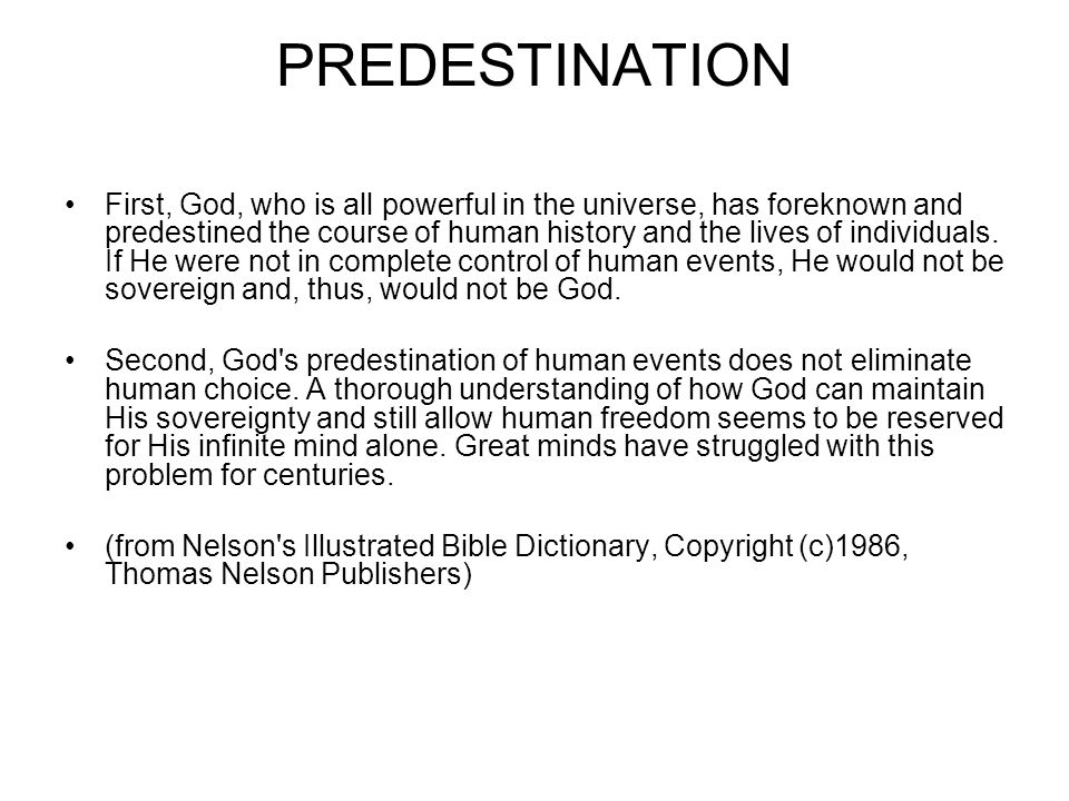PREDESTINATION First, God, who is all powerful in the universe, has foreknown and predestined the course of human history and the lives of individuals.