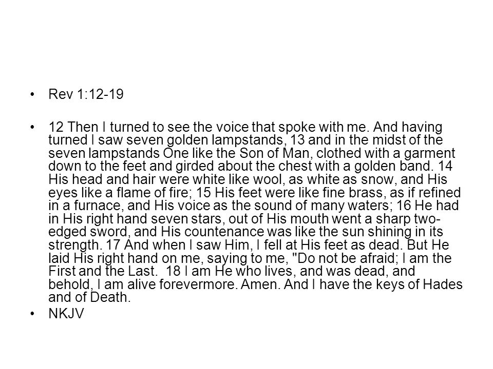 Rev 1:12-19 12 Then I turned to see the voice that spoke with me.