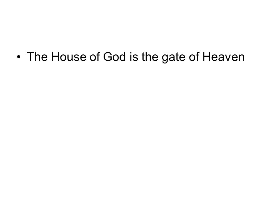 The House of God is the gate of Heaven