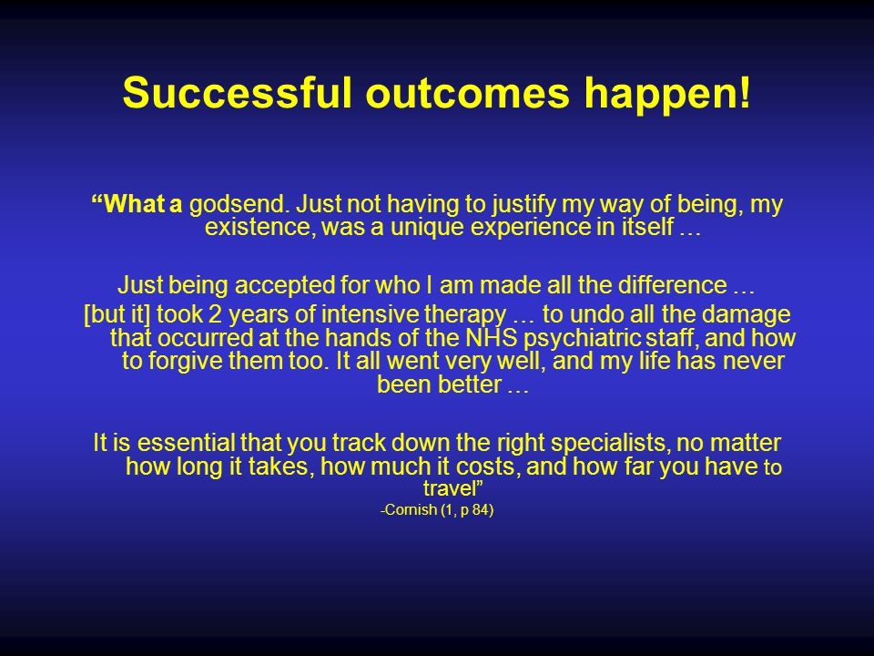 "Successful outcomes happen! ""What a godsend. Just not having to justify my way of being, my existence, was a unique experience in itself … Just being"
