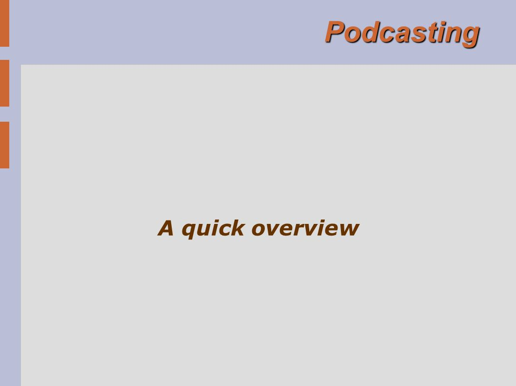 Podcasting A quick overview